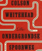 De ondergrondse spoorweg – Colson Whitehead